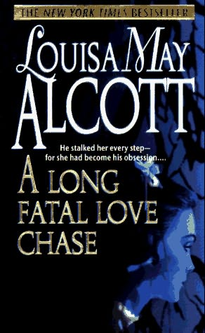 """A Long Fatal Love Chase is definitely a """"guilty pleasure""""   Louisa May  Alcott is My Passion"""